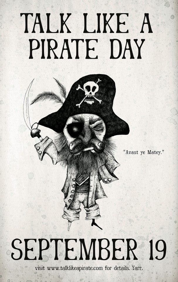 Ahoy landlubber! Today be talk like a pirate day across the seven seas