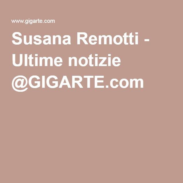 Susana Remotti - Ultime notizie @GIGARTE.com