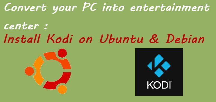 Convert your PC to entertainment center : Install Kodi on Ubuntu & Debian