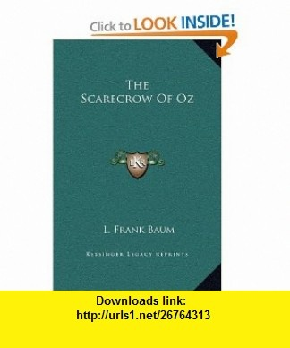 The Scarecrow Of Oz (9781169256927) L. Frank Baum , ISBN-10: 1169256929  , ISBN-13: 978-1169256927 ,  , tutorials , pdf , ebook , torrent , downloads , rapidshare , filesonic , hotfile , megaupload , fileserve