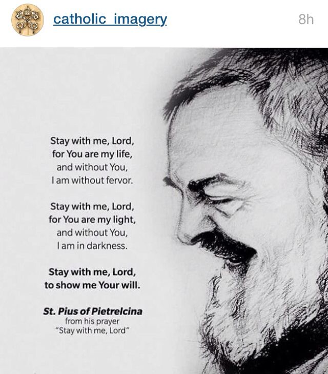 Stay with me Lord.......The famous prayer by St Pio BUT this is just an excerpt of a very much longer prayer