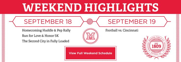Weekend Highlights- September 18: Homecoming Huddle & Pep Rally, Run for Love & Honor 5K, The Second City in Fully Loaded. September 19: Football vs. Cincinnati. Miami beveled M badge, Badge: Original public ivy est. 1809 Oxford, OH. Button: View Fully Weekend Schedule