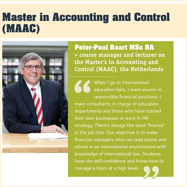 With the Master Accounting and Control degree programme, you learn everything that a modern Financial Manager needs to know. Besides management accounting, financial management and information management, subjects such as professional ethics, risk management and people management are also included in the programme. It is a broad curriculum, tested in practice and optimally geared towards an international career.