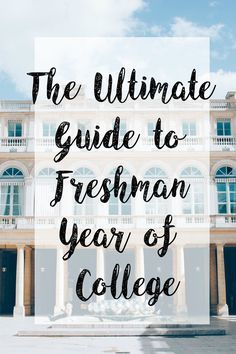 The Ultimate Guide to Freshman Year of College                                                                                                                                                      More