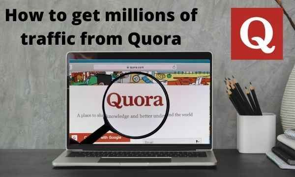 How To Get Millions Of Traffic From Quora Traffic How To Get This Or That Questions
