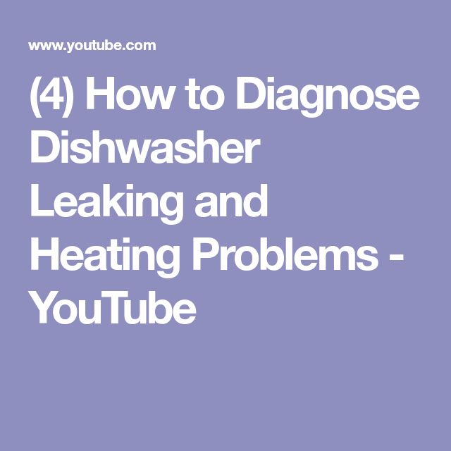 (4) How to Diagnose Dishwasher Leaking and Heating Problems - YouTube
