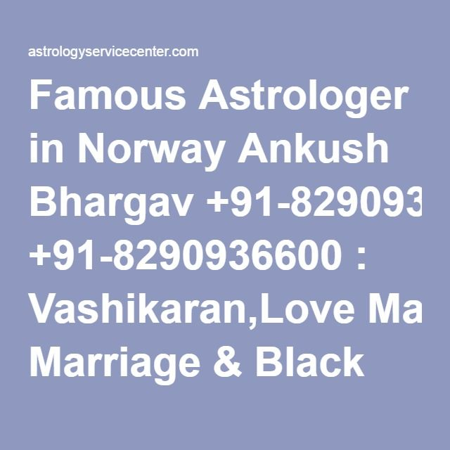 Famous Astrologer in Norway Ankush Bhargav +91-8290936600 : Vashikaran,Love Marriage & Black Magic Specialist