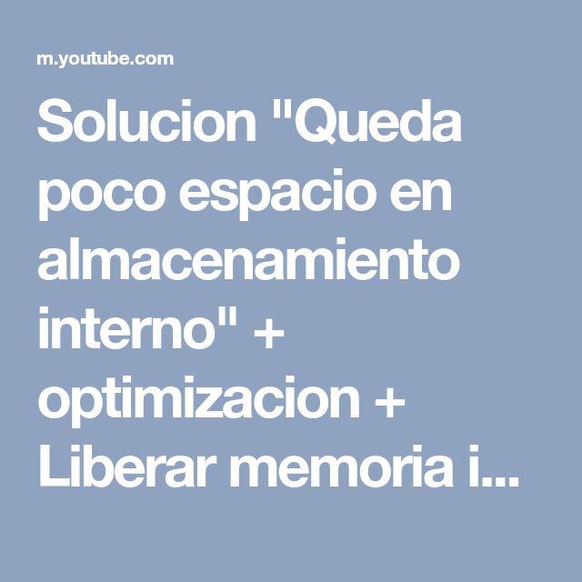 """Solucion """"Queda poco espacio en almacenamiento interno"""" + optimizacion + Liberar memoria interna - YouTube"""