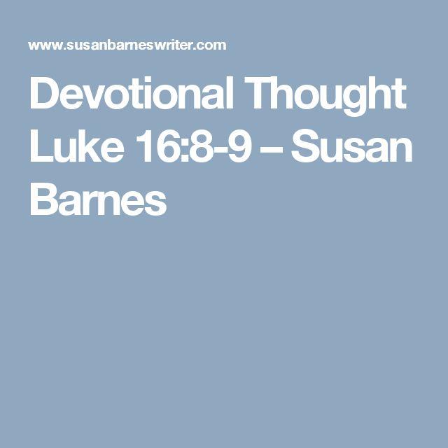 Devotional Thought  Luke 16:8-9 – Susan Barnes