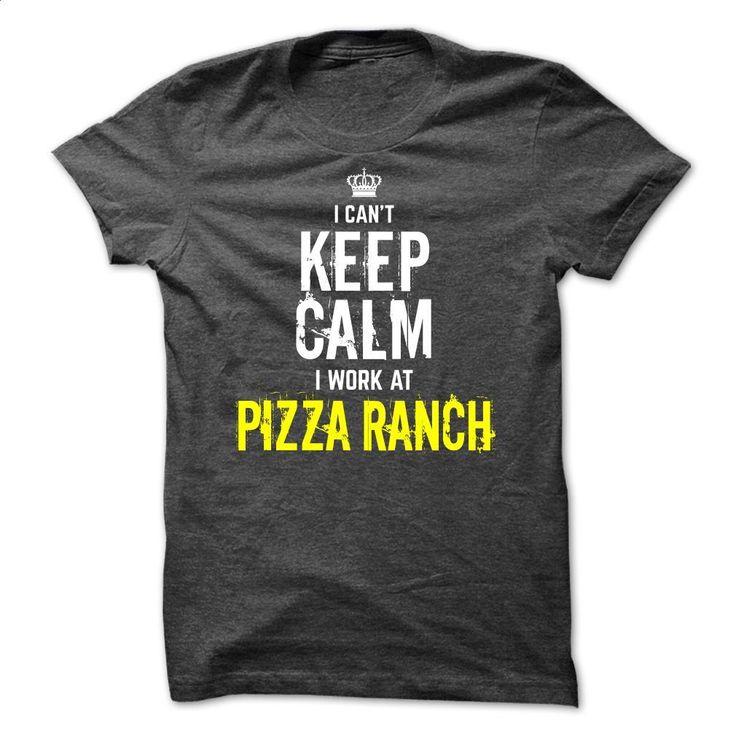 Special- I can't KEEP CALM, I work at Pizza Ranch T Shirt, Hoodie, Sweatshirts - custom tshirts #Tshirt #clothing