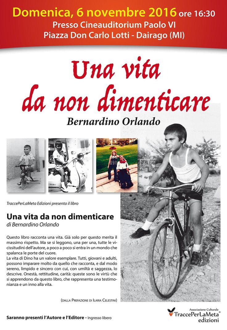 """Domenica 6 novembre 2016 ore 16:30 - SLA, una testimonianza e un inno alla vita; """"Una vita da non dimenticare"""" di Bernardino Orlando"""