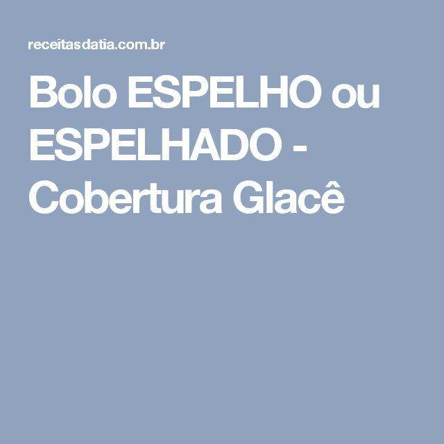 Bolo ESPELHO ou ESPELHADO - Cobertura Glacê