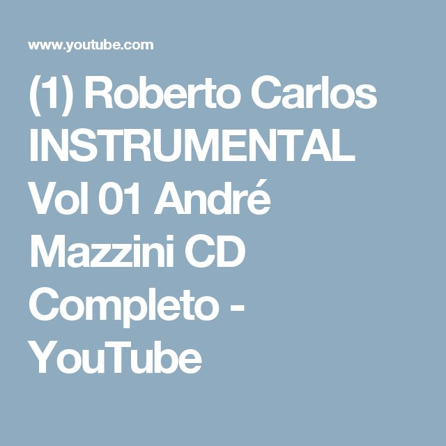 (1) Roberto Carlos INSTRUMENTAL Vol 01 André Mazzini CD Completo - YouTube