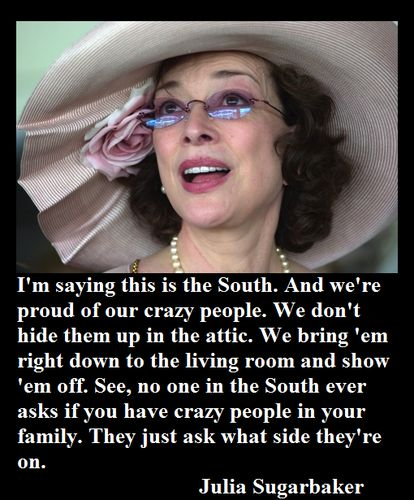 This is the south...the wise words of Julia Sugarbaker from Designing Women. Best show ever.