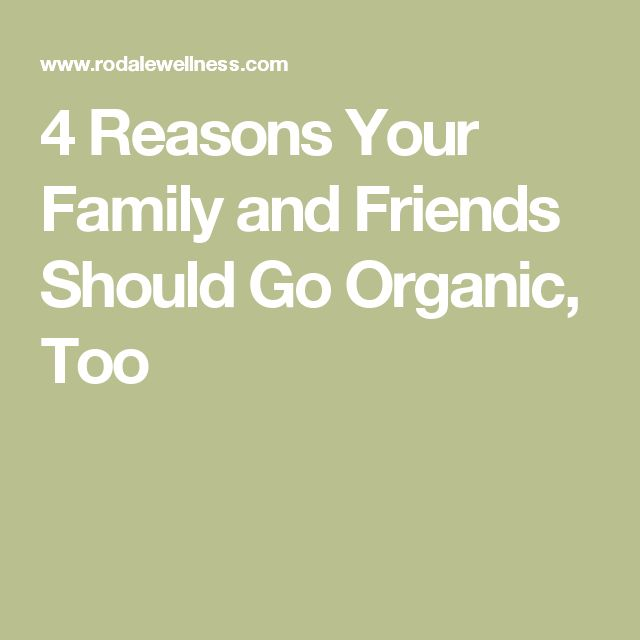 4 Reasons Your Family and Friends Should Go Organic, Too