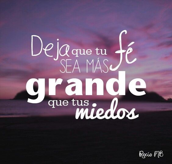 Deja que tu fé sea mas grande que tus miedos #frases # ...