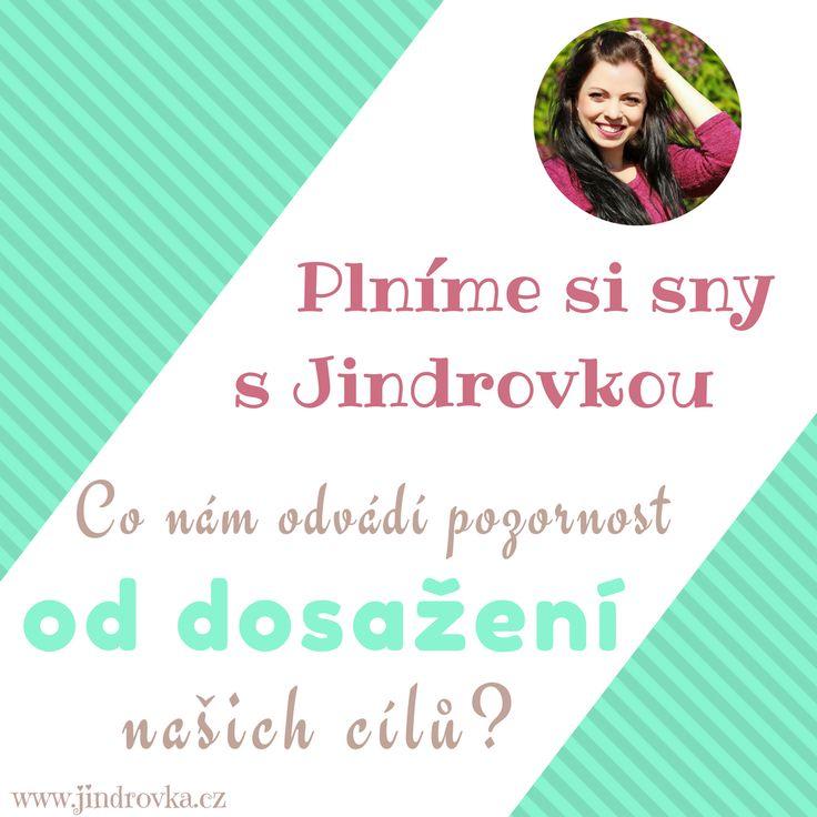Co nám odvádí pozornost od dosažení našich cílů? Motivační projekt: Plníme si sny s Jindrovkou www.jindrovka.cz