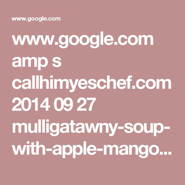 www.google.com amp s callhimyeschef.com 2014 09 27 mulligatawny-soup-with-apple-mango-salsa-it-calms-the-soul-in-times-of-stress amp
