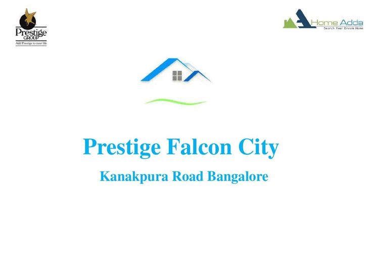 Prestige Falcon City Location  Prestige Falcon City is a new upcoming residential Apartments  by Prestige groups which is put up near Kanakpura Main Road which belongs Bangalore South . Prestige Falcon City spread across 41 Acres. It  consist of 2520 Units and  20 towers in it each of these are specially designed with proper vasthu.
