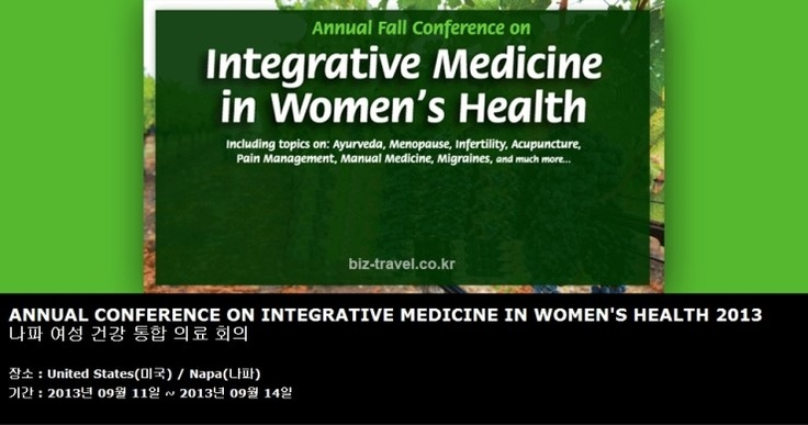 ANNUAL CONFERENCE ON INTEGRATIVE MEDICINE IN WOMEN'S HEALTH 2013 나파 여성 건강 통합 의료 회의