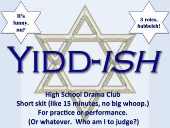 Yidd-ish Jewish Drama Theater Skit Script High School Comedy Play This is an original short skit with three parts. Three older Jewish women get together for lunch once a week--just to schmooze about life, nothing fancy. It was written for my mother's community theater