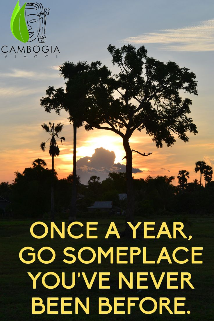 """""""ONCE A YEAR GO SOMEPLACE YOU'VE NEVER BEFORE"""" Dalai Lama"""