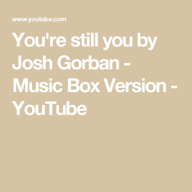 You're still you by Josh Gorban - Music Box Version - YouTube