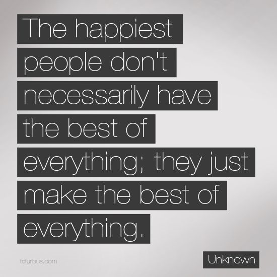 the happiest people do not have the best of everything