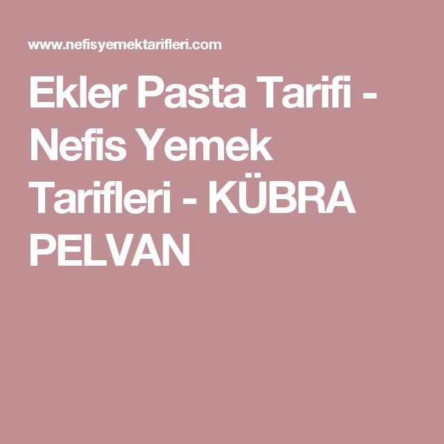 Ekler Pasta Tarifi - Nefis Yemek Tarifleri - KÜBRA PELVAN