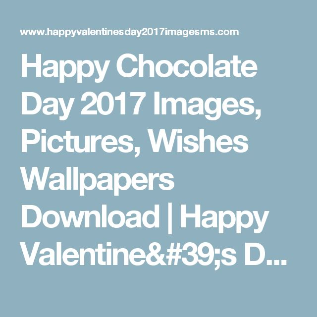 Happy Chocolate Day 2017 Images, Pictures, Wishes Wallpapers Download   Happy Valentine's Day 2017   Valentines Day Images   Messages, Wishes Quotes
