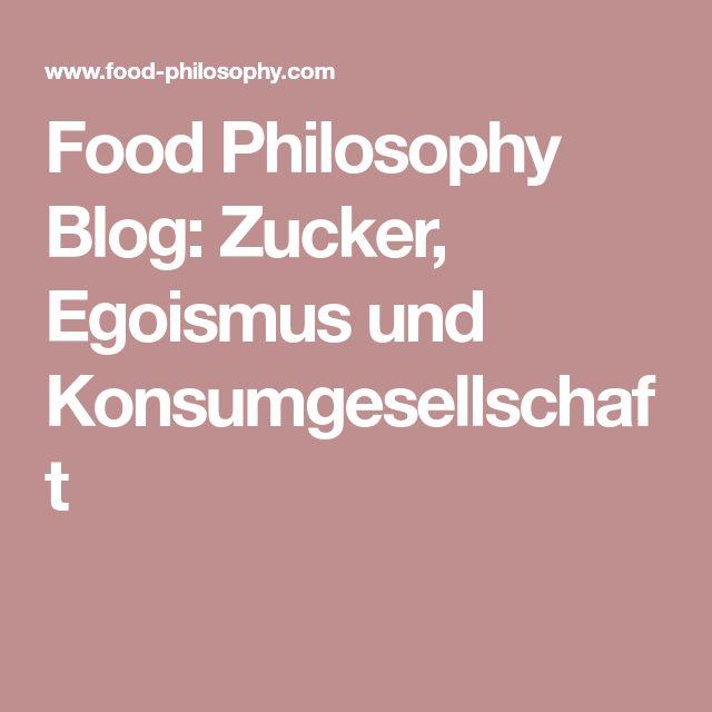 Food Philosophy Blog: Zucker, Egoismus und Konsumgesellschaft