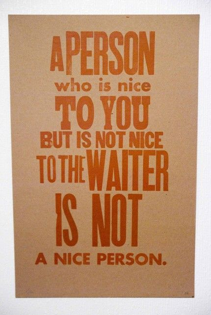 A person who is nice to you but is not nice to the waiter, is not a nice person. #Quote #Life
