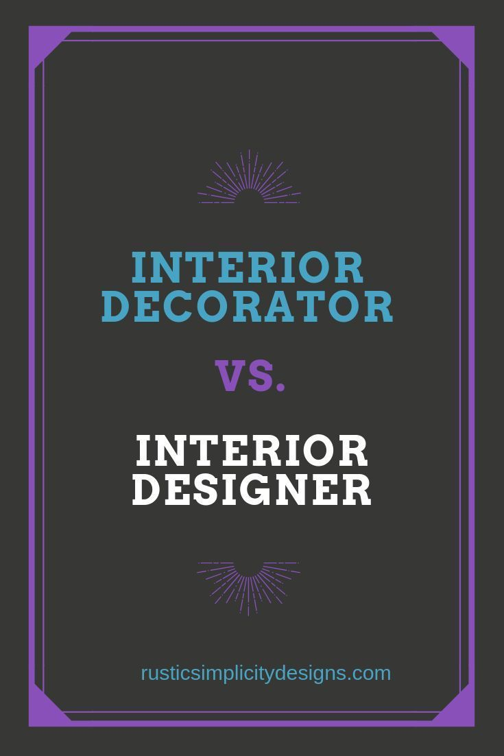Do You Know What The Differences Between A Decorator Vs A Designer Check Out Our Blog That Tells You The Difference Interior Decorat Interior Decorating Interior Design Interior