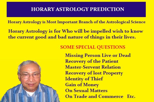 I will Do Horary Astrology Prediction on Your Question    Horary astrology is an ancient branch of astrology that answers questions by using the time of birth of a question, rather than the birth of a person. A horary reading using traditional astrology provides a very precise, focused and accurate answer to a wide variety of questions.   Horary Astrology is Very Accurate Technique to Find Any Question 's Answer.