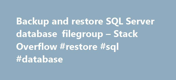 Backup and restore SQL Server database filegroup – Stack Overflow #restore #sql #database http://georgia.remmont.com/backup-and-restore-sql-server-database-filegroup-stack-overflow-restore-sql-database/  I use sql server and have a huge database that partitioned by date in multiple file groups. the database filegroups is PRIMARY, FG2010, FG2011, FG2012, FG2013, and FG2014. that FG2010, FG2011, FG2012 and FG2013 is readonly. Now, the backup scenario is: each Friday get a full backup at 2:00…