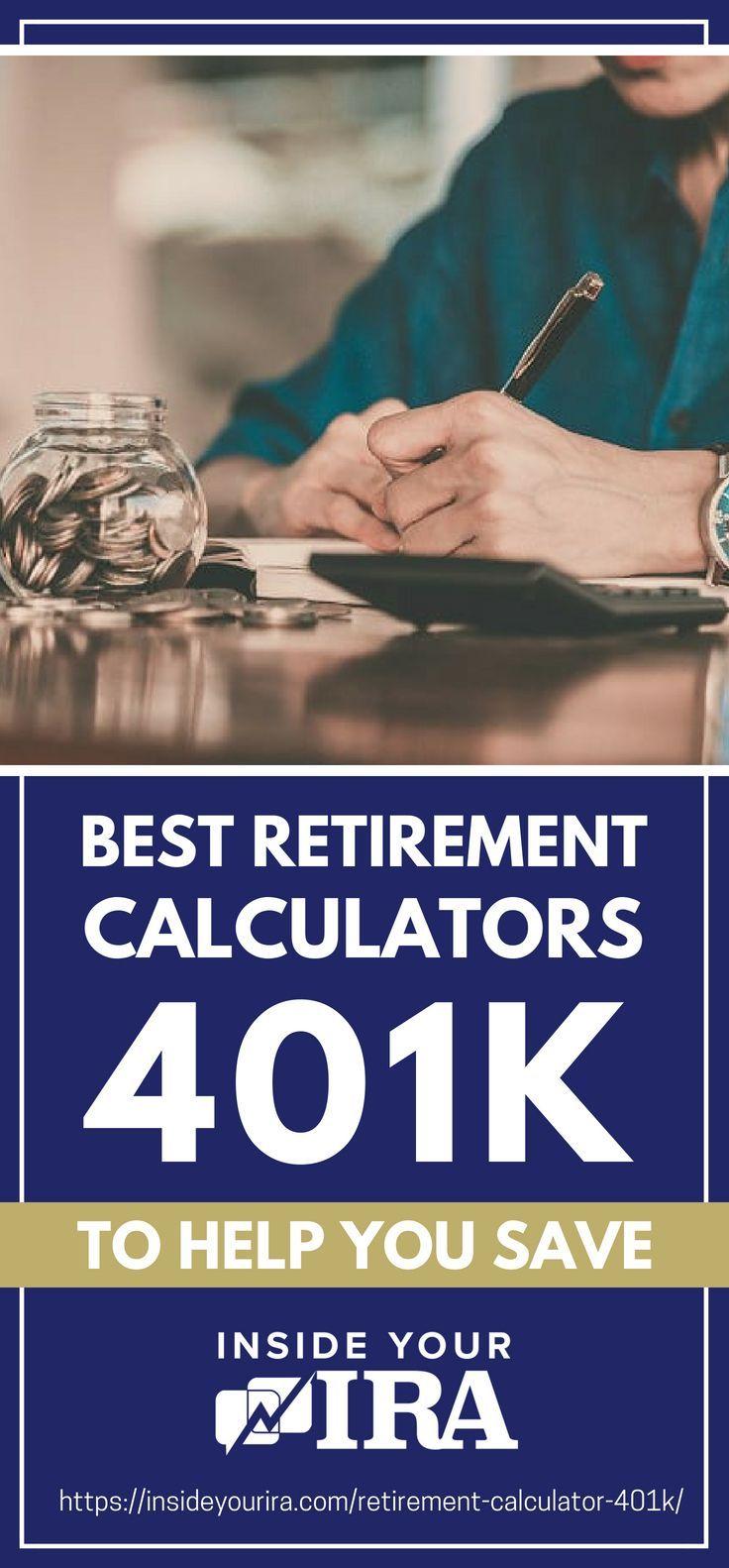 Best Retirement Calculators 401 K To Help You Save Inside Your Ira Retirement Calculator 401k Retirement Calculator Investing For Retirement