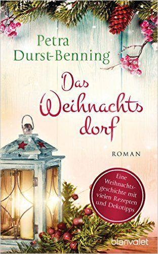 Das Weihnachtsdorf: Roman - mit vielen Rezepten und Dekotipps Die Maierhofen-Reihe, Band 2: Amazon.de: Petra Durst-Benning: Bücher