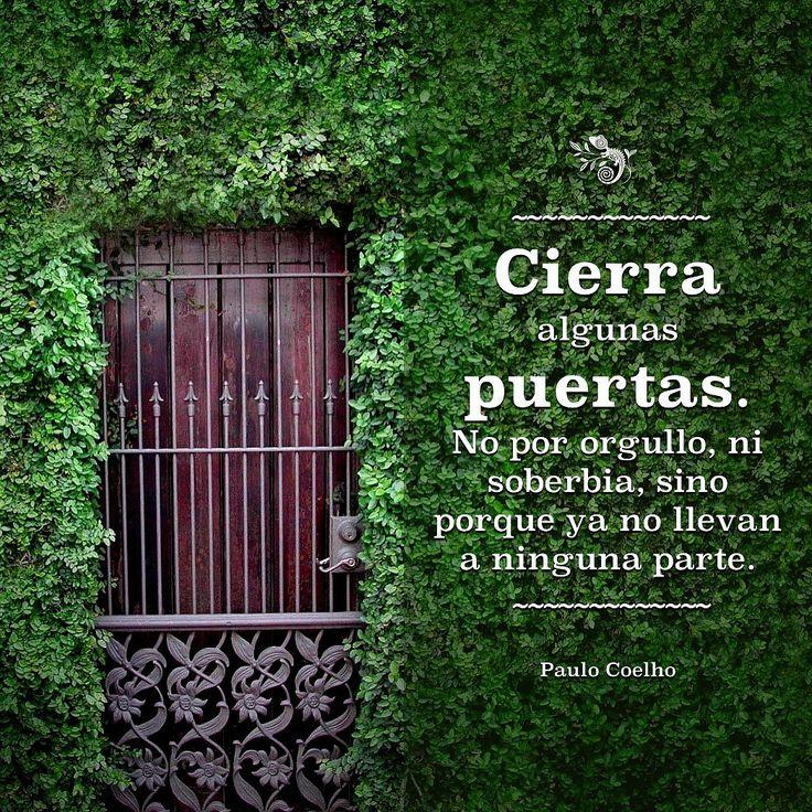 """""""Cierra algunas puertas. No por orgullo, ni soberbia, sino porque no llevan a ninguna parte""""  #PauloCoelhoFrases #PauloCoelhoCitas"""