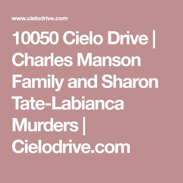 10050 Cielo Drive   Charles Manson Family and Sharon Tate-Labianca Murders   Cielodrive.com