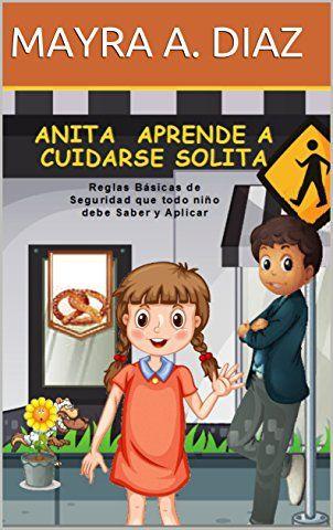 Spanish childrens books: Anita Aprende a Cuidarse Solita: Reglas Básicas de Seguridad que todo niño debe Saber y Aplicar (Spanish Edition)