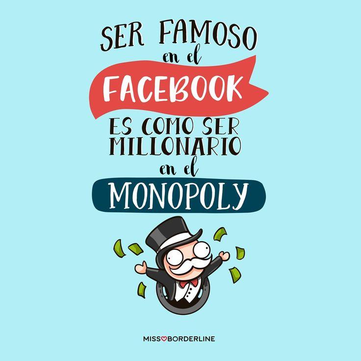 Ser famoso en el Facebook es como ser millonario en el Monopoly. #sarcasmo #humor #frases #divertidas #graciosas #risas
