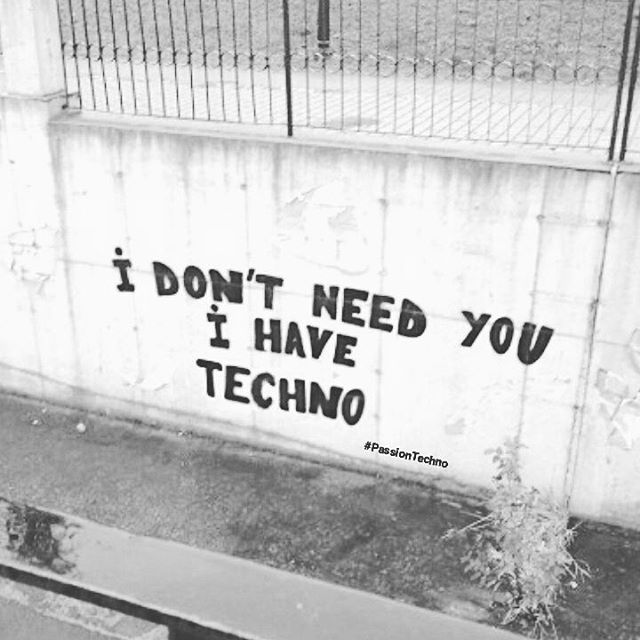 I don't need you I have techno