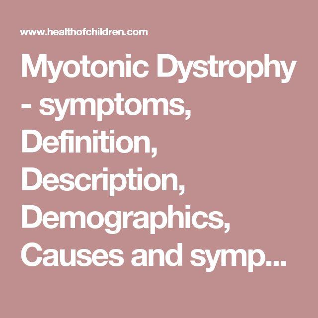 Myotonic Dystrophy - symptoms, Definition, Description, Demographics, Causes and symptoms, Diagnosis, Treatment