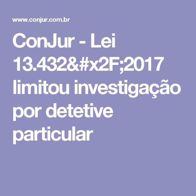 ConJur - Lei 13.432/2017 limitou investigação por detetive particular