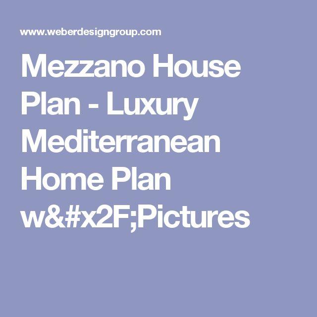 Mezzano House Plan - Luxury Mediterranean Home Plan w/Pictures
