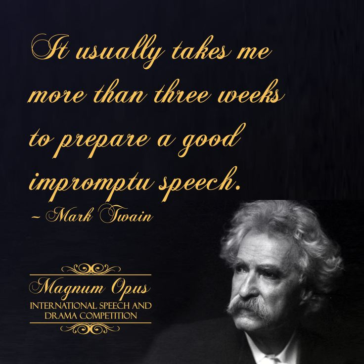 It usually takes me more than three weeks to prepare a good impromptu speech. – Mark Twain  #quote #PublicSpeaking