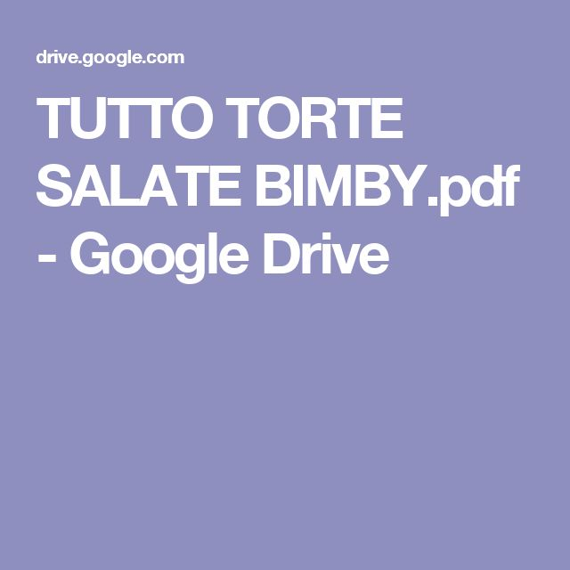 TUTTO TORTE SALATE BIMBY.pdf - Google Drive