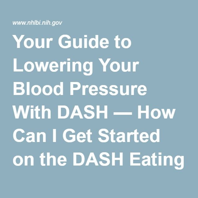 Your Guide to Lowering Your Blood Pressure With DASH — How Can I Get Started on the DASH Eating Plan? - NHLBI, NIH