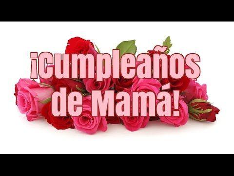 Cumpleaños de Mamá | Frases Bonitas Para Mamá | felicidades madre...!!! - YouTube