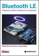 Bluetooth LE: Progetti per Arduino, Raspberry e smartphone [Italian] free ebook download